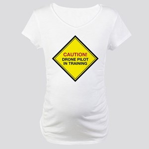 Caution! Drone Pilot in Training Maternity T-Shirt