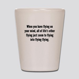 Flying On Your Mind Shot Glass