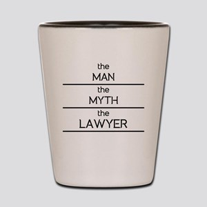 The Man The Myth The Lawyer Shot Glass