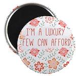 Im a Luxury Few Can Afford Magnet