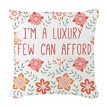 Im a Luxury Few Can Afford Woven Throw Pillow