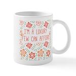 Im a Luxury Few Can Afford Mug