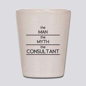 The Man The Myth The Consultant Shot Glass