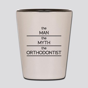 The Man The Myth The Orthodontist Shot Glass