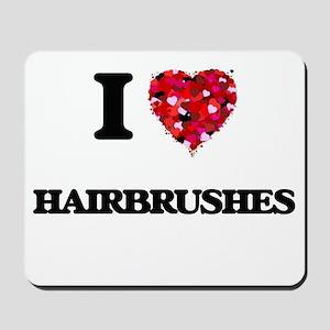 I love Hairbrushes Mousepad