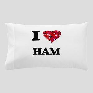 I love Ham Pillow Case