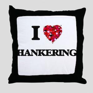 I love Hankering Throw Pillow