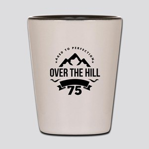 Over The Hill 75th Birthday Shot Glass
