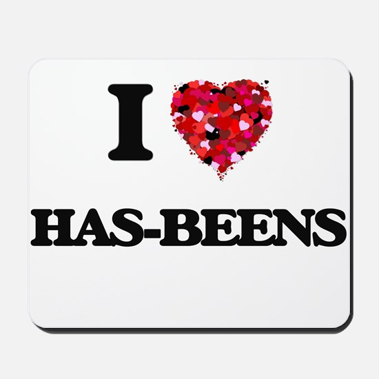 I love Has-Beens Mousepad