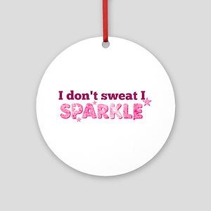 I don't swaet I SPARKLE Ornament (Round)