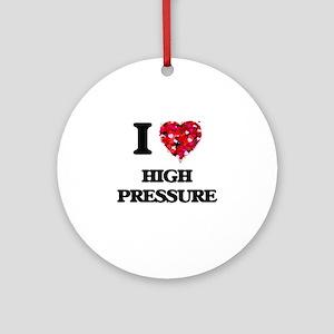 I love High Pressure Ornament (Round)