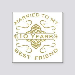 "Married My Best Friend 10th Square Sticker 3"" x 3"""