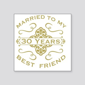 "Married My Best Friend 30th Square Sticker 3"" x 3"""