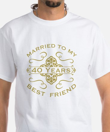 Married My Best Friend 40th White T-Shirt