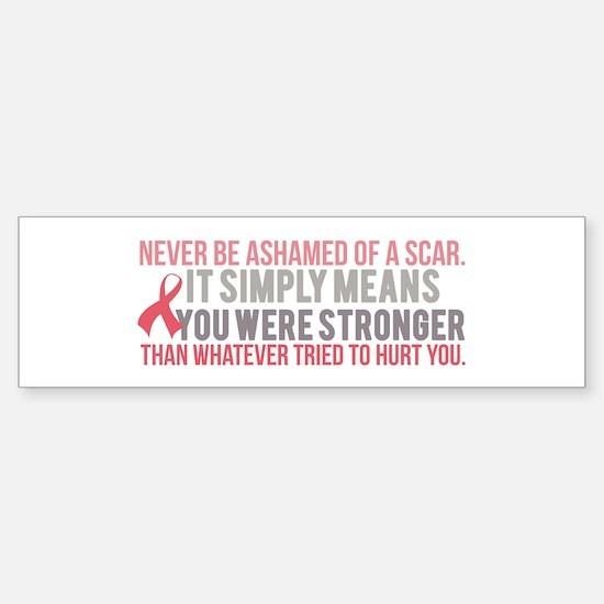 Never be Ashamed of a Scar Bumper Bumper Bumper Sticker