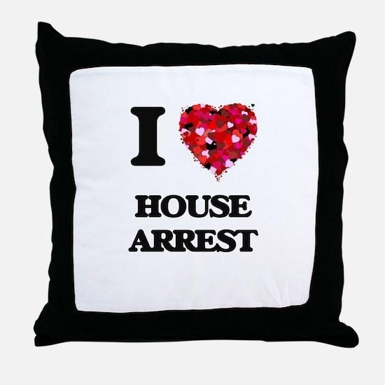 I love House Arrest Throw Pillow