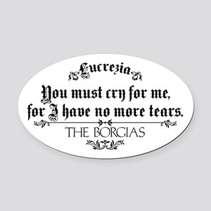 I Have No More Tears The Borgias Oval Car Magnet