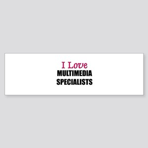 I Love MULTIMEDIA SPECIALISTS Bumper Sticker