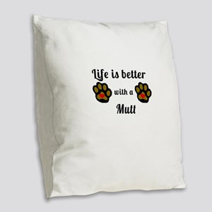 Life Is Better With A Mutt Burlap Throw Pillow