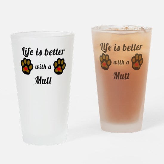 Life Is Better With A Mutt Drinking Glass