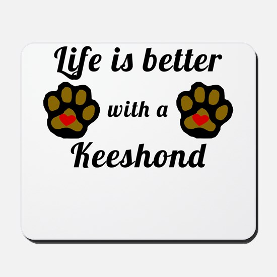 Life Is Better With A Keeshond Mousepad