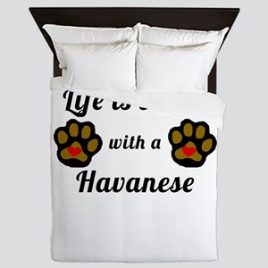 Life Is Better With A Havanese Queen Duvet