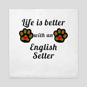 Life Is Better With An English Setter Queen Duvet