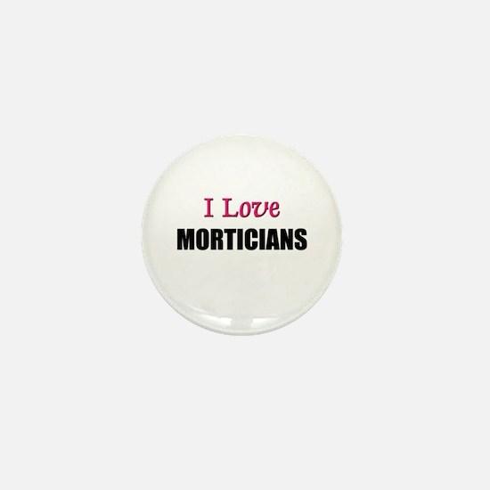 I Love MORTICIANS Mini Button