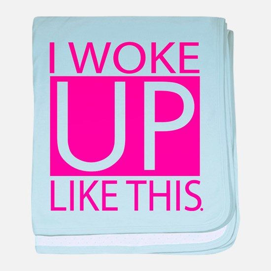 I woke up like this - pink baby blanket