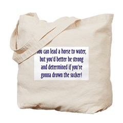 Lead a Horse to Water Tote Bag