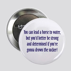 Lead a Horse to Water Button