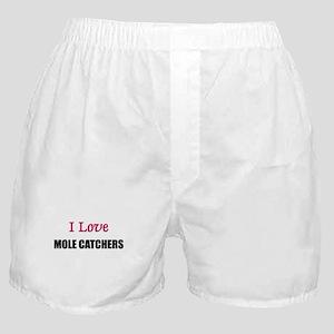 I Love MOLE CATCHERS Boxer Shorts
