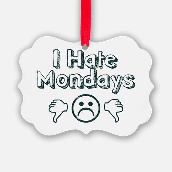 I Hate Mondays Ornament