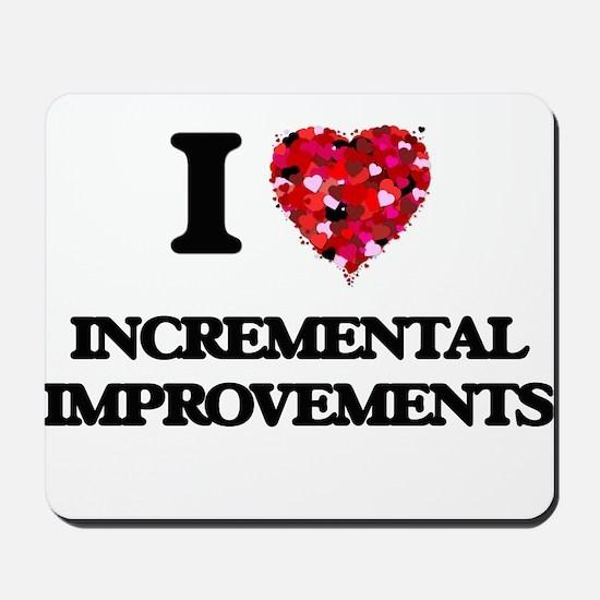 I Love Incremental Improvements Mousepad