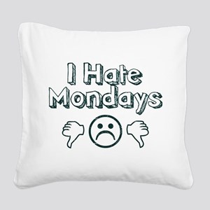 I Hate Mondays Square Canvas Pillow