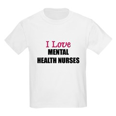 I Love MENTAL HEALTH NURSES T-Shirt