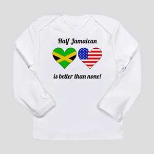 Half Jamaican Is Better Than None Long Sleeve T-Sh