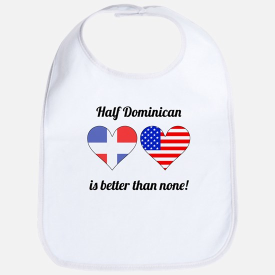 Half Dominican Is Better Than None Bib