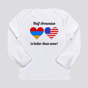 Half Armenian Is Better Than None Long Sleeve T-Sh