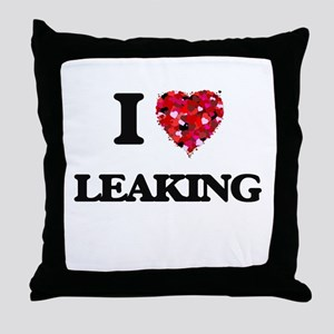I Love Leaking Throw Pillow
