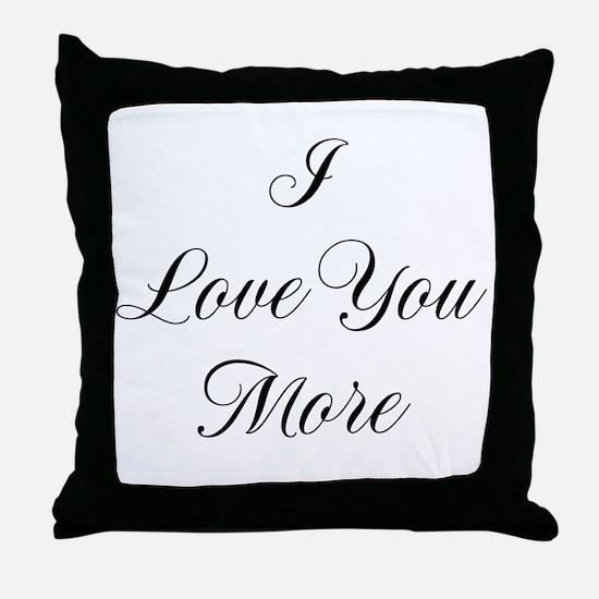 I Love You More Throw Pillow