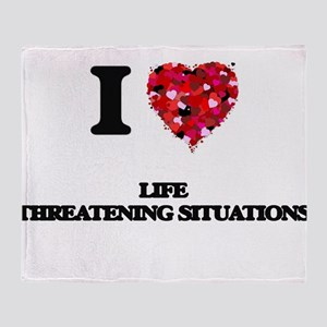 I Love Life Threatening Situations Throw Blanket