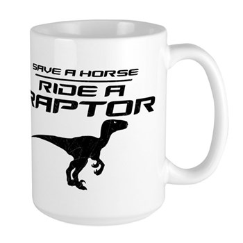 Save a Horse, Ride a Raptor Large Mug
