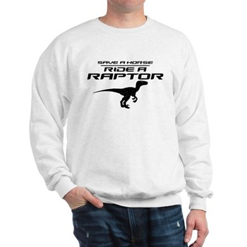 Save a Horse, Ride a Raptor Sweatshirt