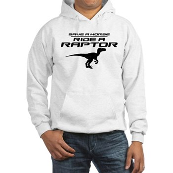Save a Horse, Ride a Raptor Hooded Sweatshirt