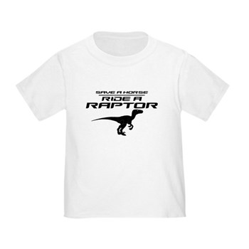 Save a Horse, Ride a Raptor Infant/Toddler T-Shirt
