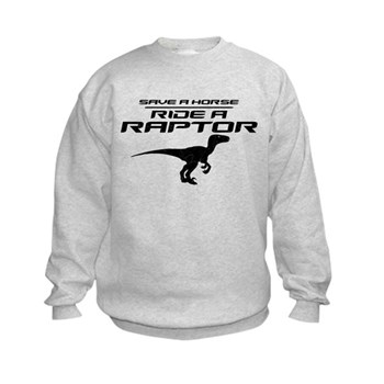 Save a Horse, Ride a Raptor Kids Sweatshirt