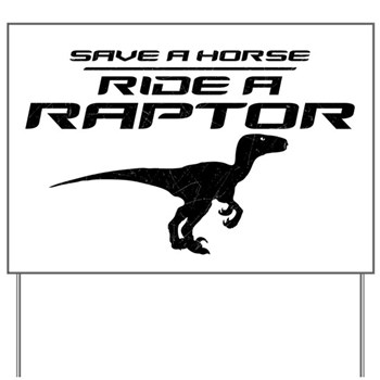 Save a Horse, Ride a Raptor Yard Sign