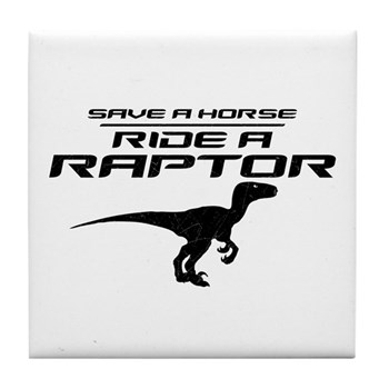 Save a Horse, Ride a Raptor Tile Coaster