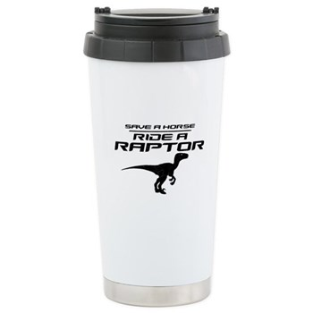 Save a Horse, Ride a Raptor Ceramic Travel Mug